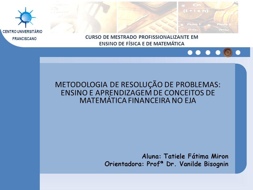 FRANCISCANO CENTRO UNIVERSITÁRIO CURSO DE MESTRADO PROFISSIONALIZANTE EM ENSINO DE FÍSICA E DE MATEMÁTICA METODOLOGIA DE RESOLUÇÃO DE PROBLEMAS: ENSIN