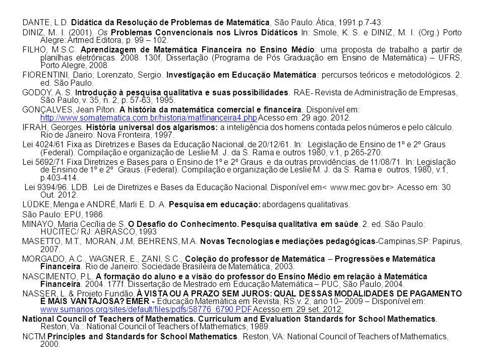 DANTE, L.D. Didática da Resolução de Problemas de Matemática, São Paulo: Ática, 1991.p.7-43. DINIZ, M. I. (2001). Os Problemas Convencionais nos Livro