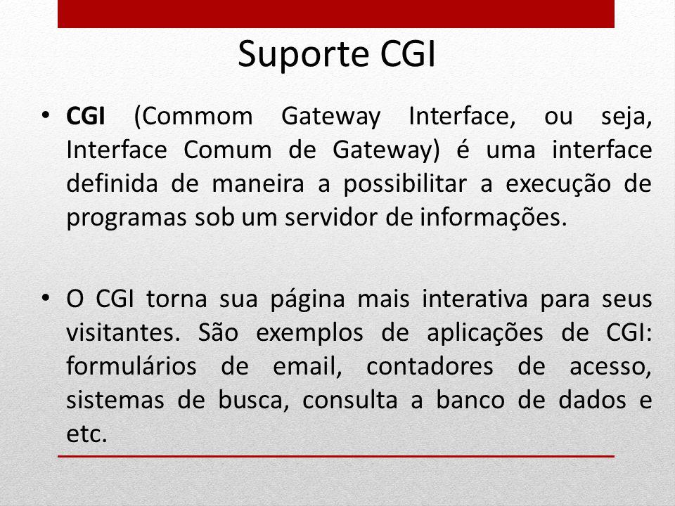 Suporte CGI CGI (Commom Gateway Interface, ou seja, Interface Comum de Gateway) é uma interface definida de maneira a possibilitar a execução de progr