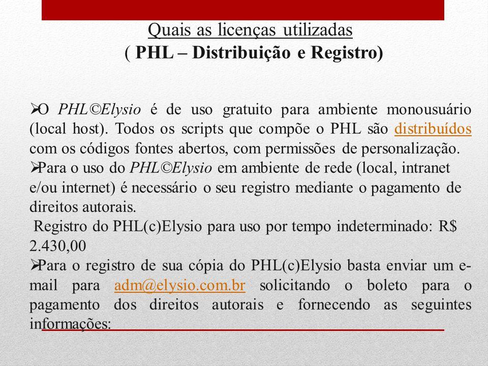 Quais as licenças utilizadas ( PHL – Distribuição e Registro) O PHL©Elysio é de uso gratuito para ambiente monousuário (local host). Todos os scripts