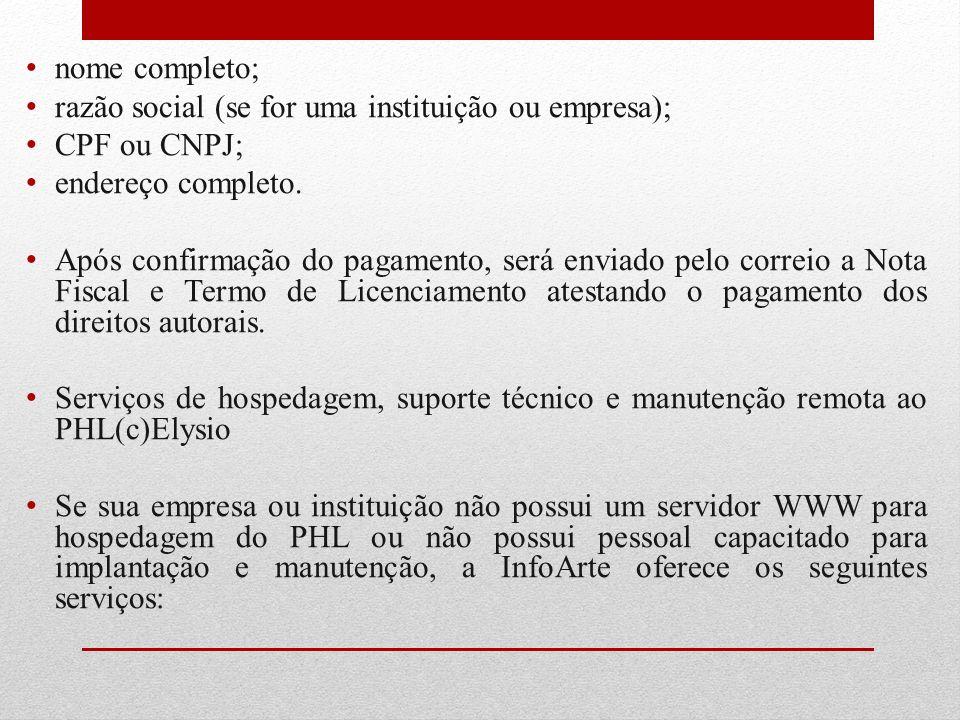 nome completo; razão social (se for uma instituição ou empresa); CPF ou CNPJ; endereço completo. Após confirmação do pagamento, será enviado pelo corr