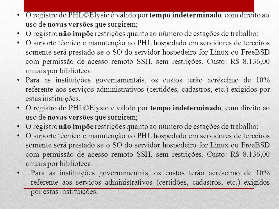 O registro do PHL©Elysio é válido por tempo indeterminado, com direito ao uso de novas versões que surgirem; O registro não impõe restrições quanto ao