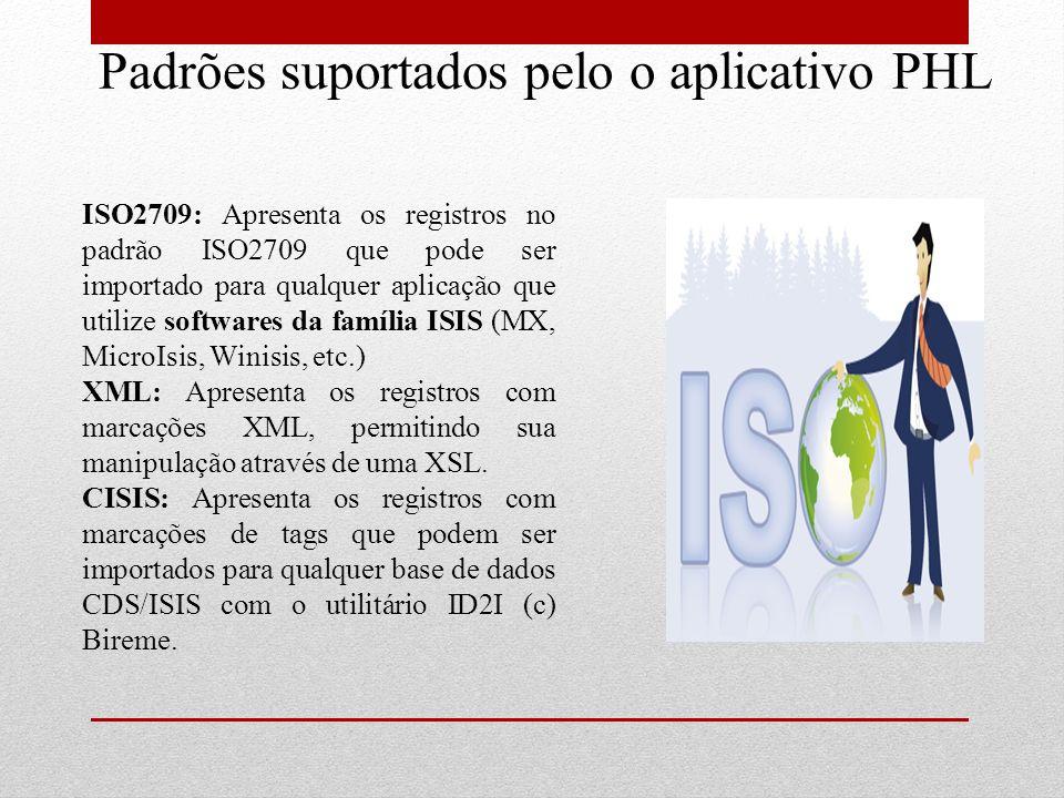 Padrões suportados pelo o aplicativo PHL ISO2709: Apresenta os registros no padrão ISO2709 que pode ser importado para qualquer aplicação que utilize