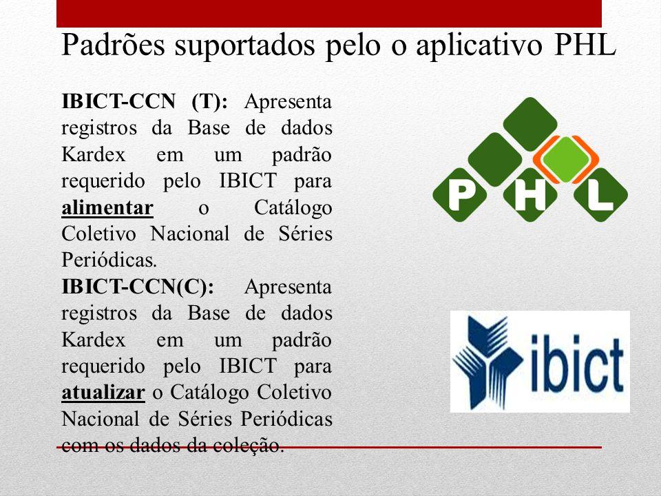 Padrões suportados pelo o aplicativo PHL IBICT-CCN (T): Apresenta registros da Base de dados Kardex em um padrão requerido pelo IBICT para alimentar o