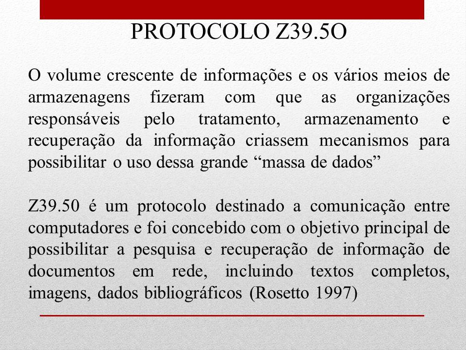 PROTOCOLO Z39.5O O volume crescente de informações e os vários meios de armazenagens fizeram com que as organizações responsáveis pelo tratamento, arm
