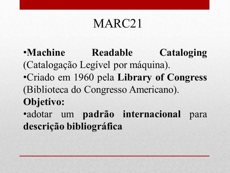MARC21 Machine Readable Cataloging (Catalogação Legível por máquina). Criado em 1960 pela Library of Congress (Biblioteca do Congresso Americano). Obj