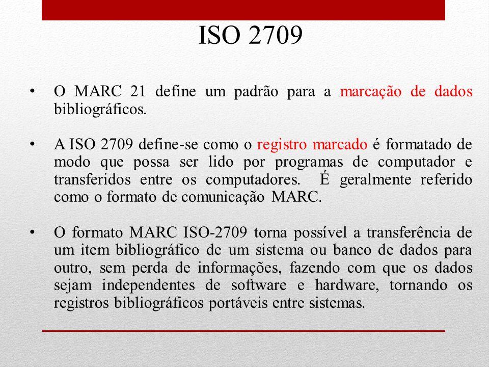 ISO 2709 O MARC 21 define um padrão para a marcação de dados bibliográficos. A ISO 2709 define-se como o registro marcado é formatado de modo que poss
