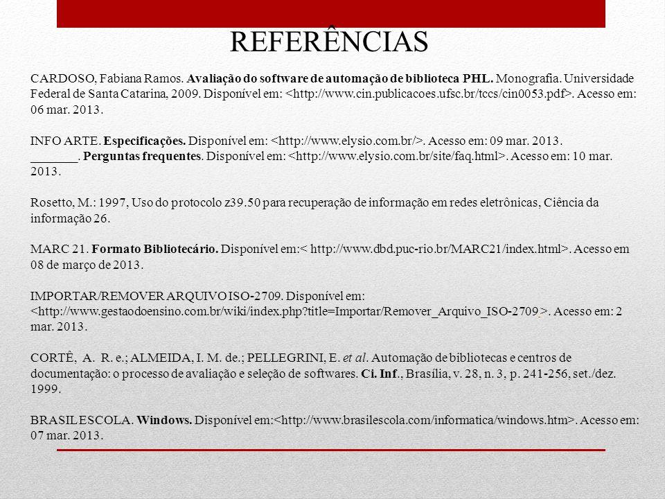 CARDOSO, Fabiana Ramos. Avaliação do software de automação de biblioteca PHL. Monografia. Universidade Federal de Santa Catarina, 2009. Disponível em: