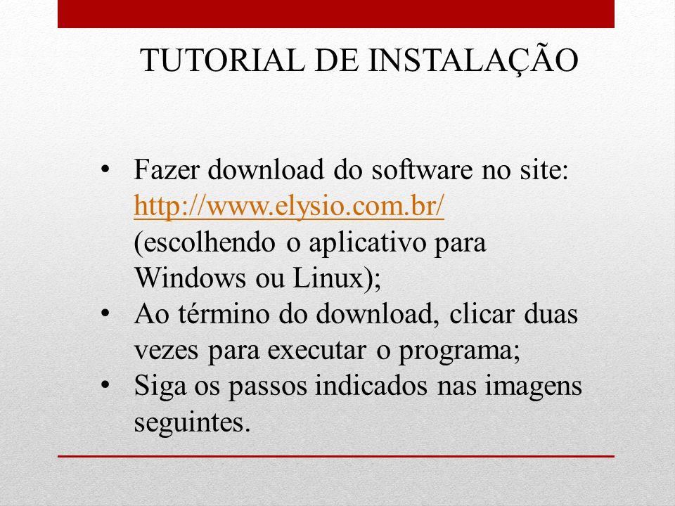 TUTORIAL DE INSTALAÇÃO Fazer download do software no site: http://www.elysio.com.br/ (escolhendo o aplicativo para Windows ou Linux); http://www.elysi