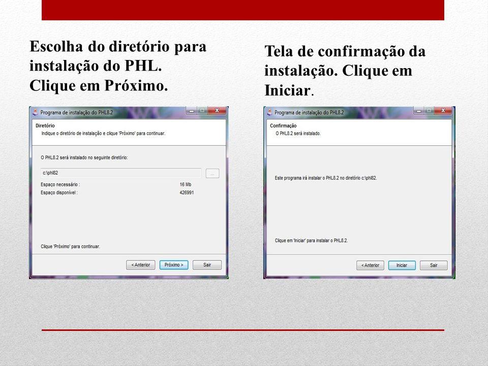 Tela de confirmação da instalação. Clique em Iniciar. Escolha do diretório para instalação do PHL. Clique em Próximo.