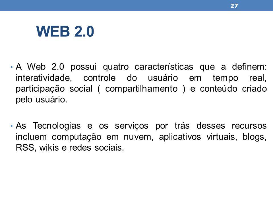 WEB 2.0 A Web 2.0 possui quatro características que a definem: interatividade, controle do usuário em tempo real, participação social ( compartilhamen