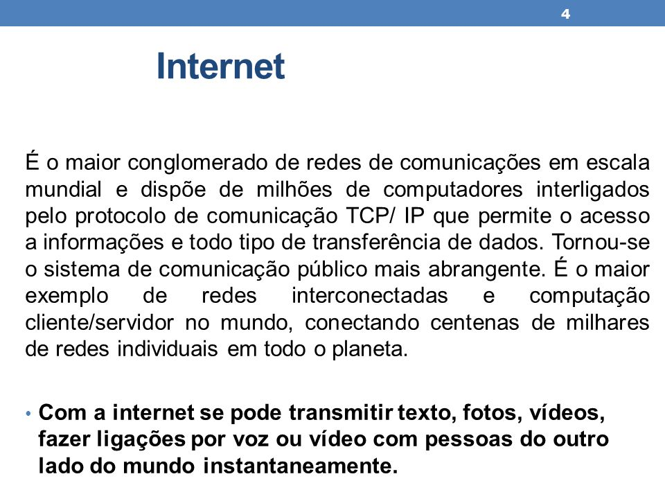 Internet É o maior conglomerado de redes de comunicações em escala mundial e dispõe de milhões de computadores interligados pelo protocolo de comunica