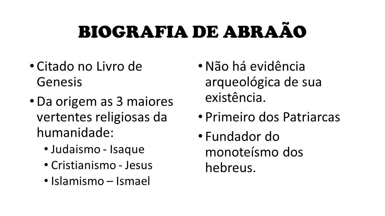 BIOGRAFIA DE ABRAÃO Citado no Livro de Genesis Da origem as 3 maiores vertentes religiosas da humanidade: Judaismo - Isaque Cristianismo - Jesus Islam