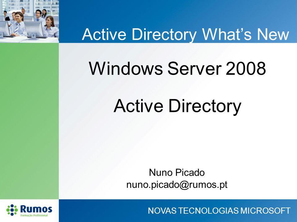 NOVAS TECNOLOGIAS MICROSOFT Active Directory Whats New Windows Server 2008 Nuno Picado nuno.picado@rumos.pt Active Directory