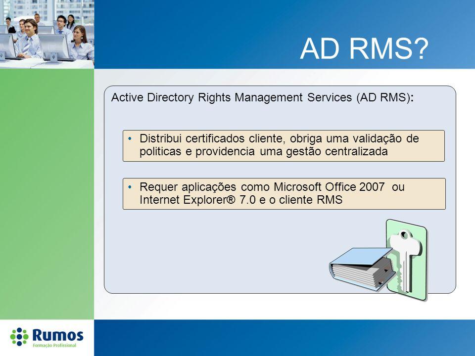 AD RMS? Active Directory Rights Management Services (AD RMS): Distribui certificados cliente, obriga uma validação de politicas e providencia uma gest