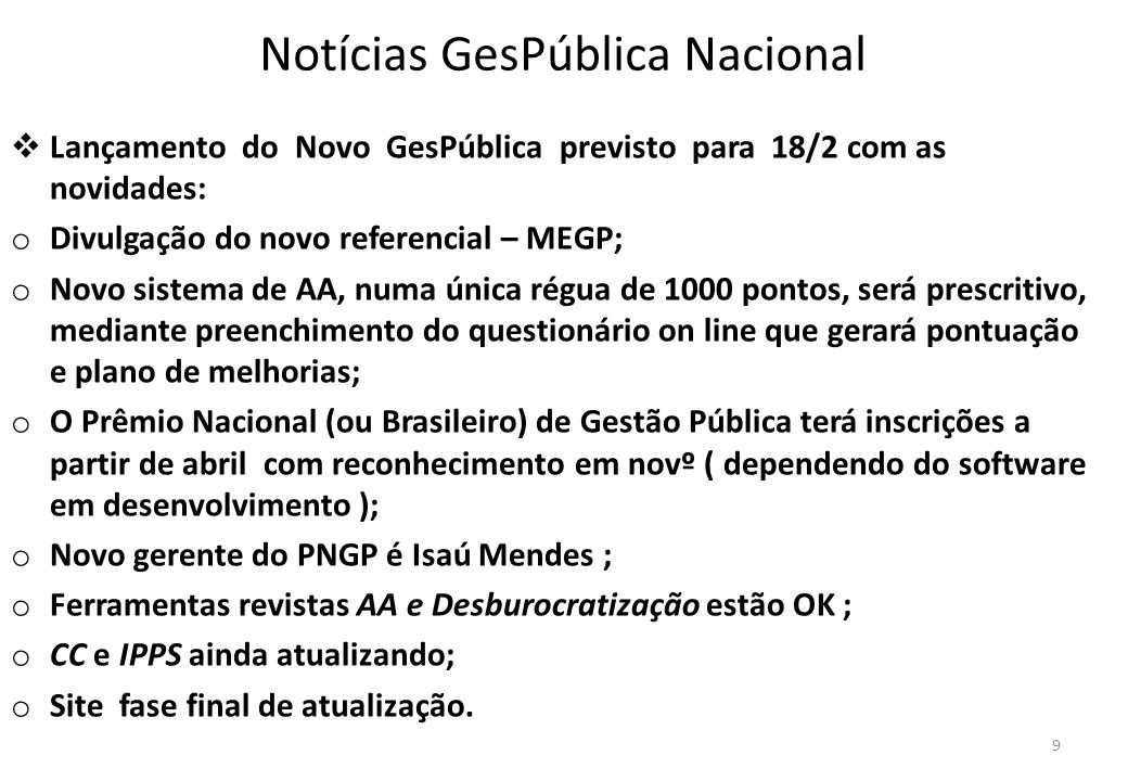 Notícias GesPública Nacional Lançamento do Novo GesPública previsto para 18/2 com as novidades: o Divulgação do novo referencial – MEGP; o Novo sistem