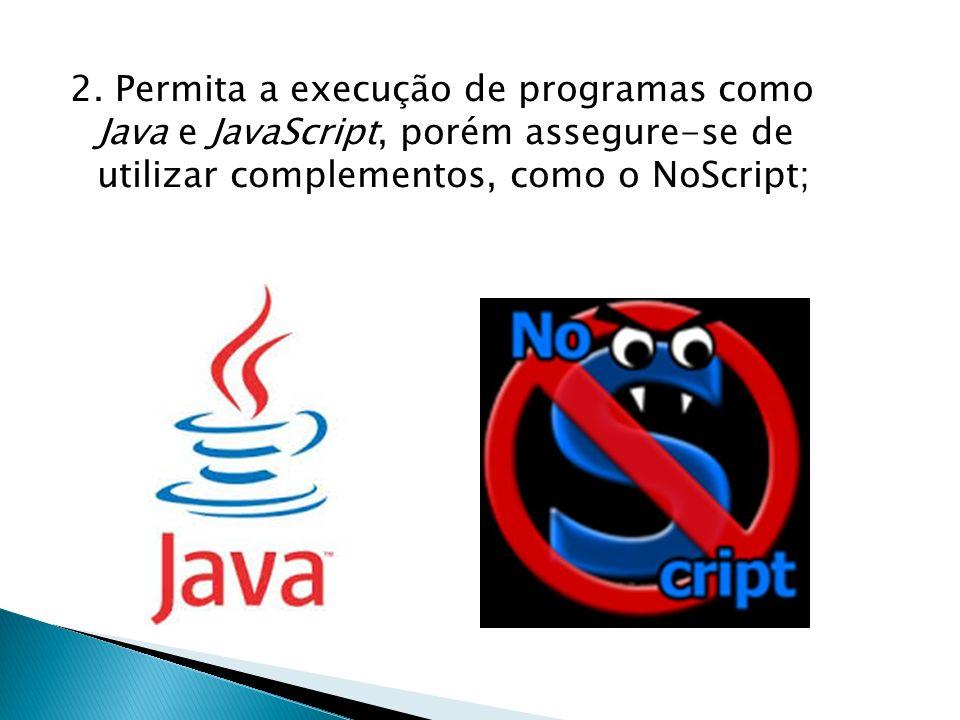 2. Permita a execução de programas como Java e JavaScript, porém assegure-se de utilizar complementos, como o NoScript;