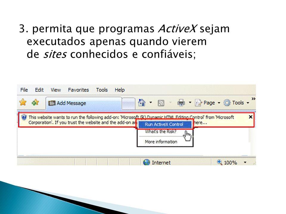 3. permita que programas ActiveX sejam executados apenas quando vierem de sites conhecidos e confiáveis;