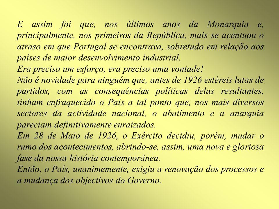 E assim foi que, nos últimos anos da Monarquia e, principalmente, nos primeiros da República, mais se acentuou o atraso em que Portugal se encontrava,