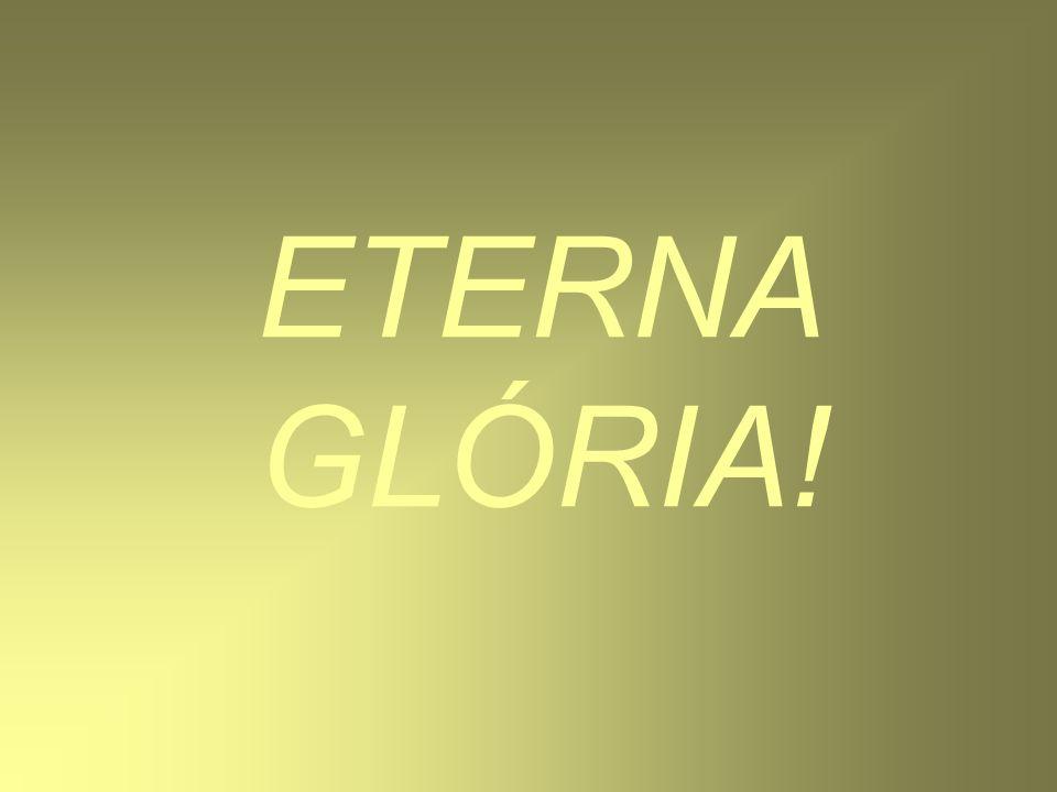 ETERNA GLÓRIA!