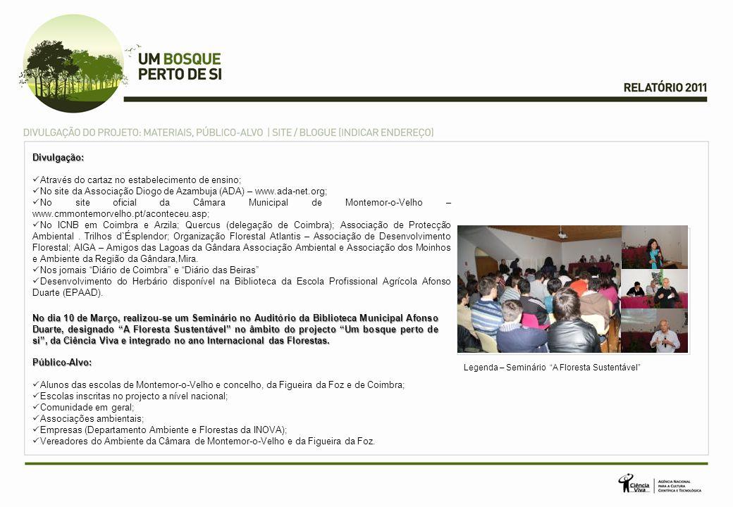 Divulgação: Através do cartaz no estabelecimento de ensino; No site da Associação Diogo de Azambuja (ADA) – www.ada-net.org; No site oficial da Câmara Municipal de Montemor-o-Velho – www.cmmontemorvelho.pt/aconteceu.asp; No ICNB em Coimbra e Arzila; Quercus (delegação de Coimbra); Associação de Protecção Ambiental.