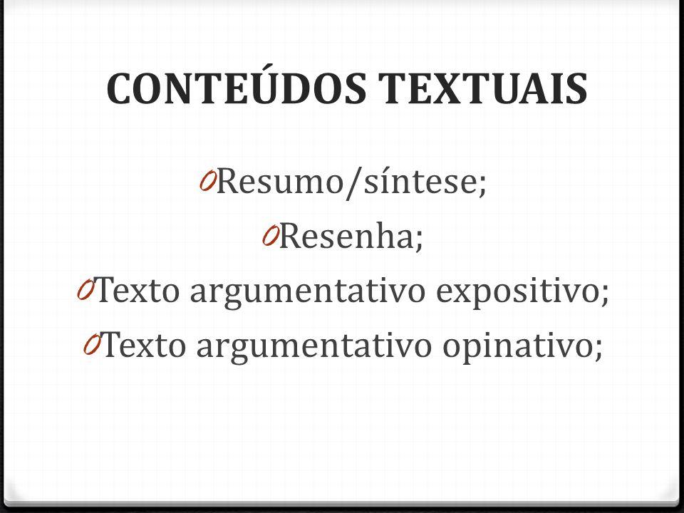 CONTEÚDOS TEXTUAIS 0 Resumo/síntese; 0 Resenha; 0 Texto argumentativo expositivo; 0 Texto argumentativo opinativo;