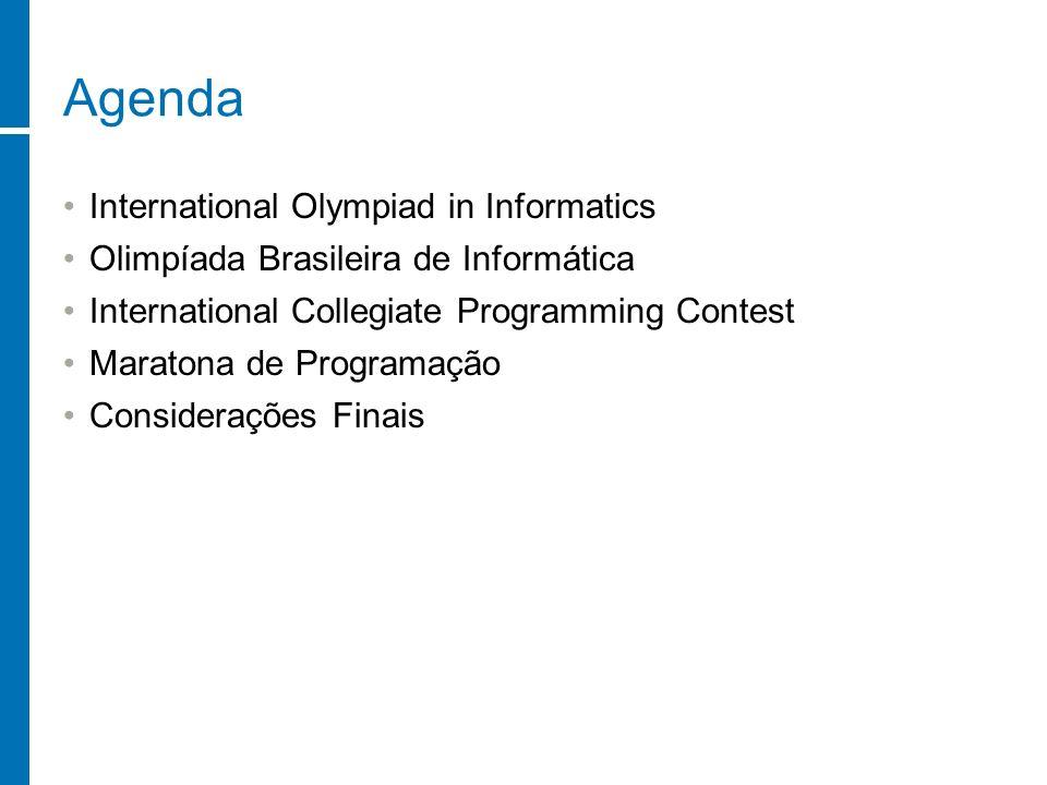 Agenda International Olympiad in Informatics Olimpíada Brasileira de Informática International Collegiate Programming Contest Maratona de Programação