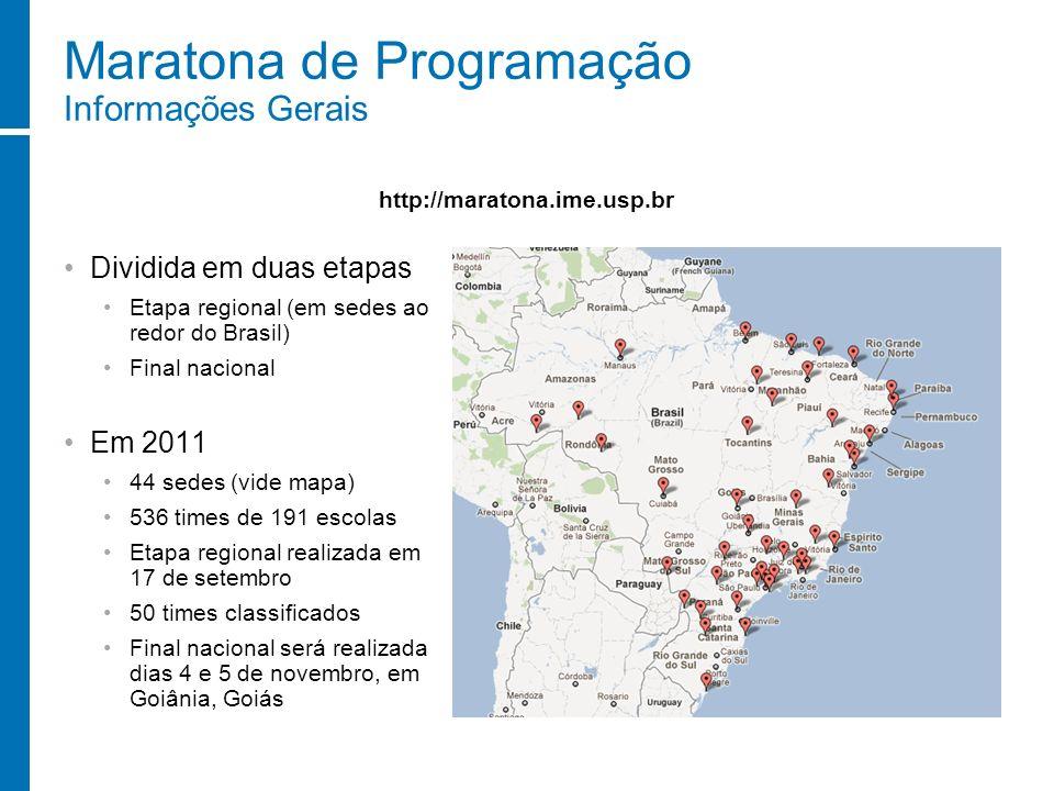 Maratona de Programação Informações Gerais Dividida em duas etapas Etapa regional (em sedes ao redor do Brasil) Final nacional Em 2011 44 sedes (vide
