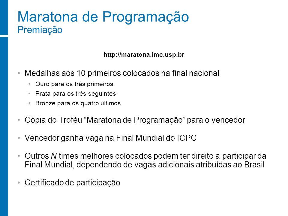 Maratona de Programação Premiação Medalhas aos 10 primeiros colocados na final nacional Ouro para os três primeiros Prata para os três seguintes Bronz