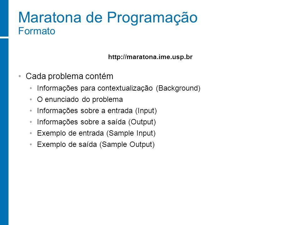 Maratona de Programação Formato Cada problema contém Informações para contextualização (Background) O enunciado do problema Informações sobre a entrad