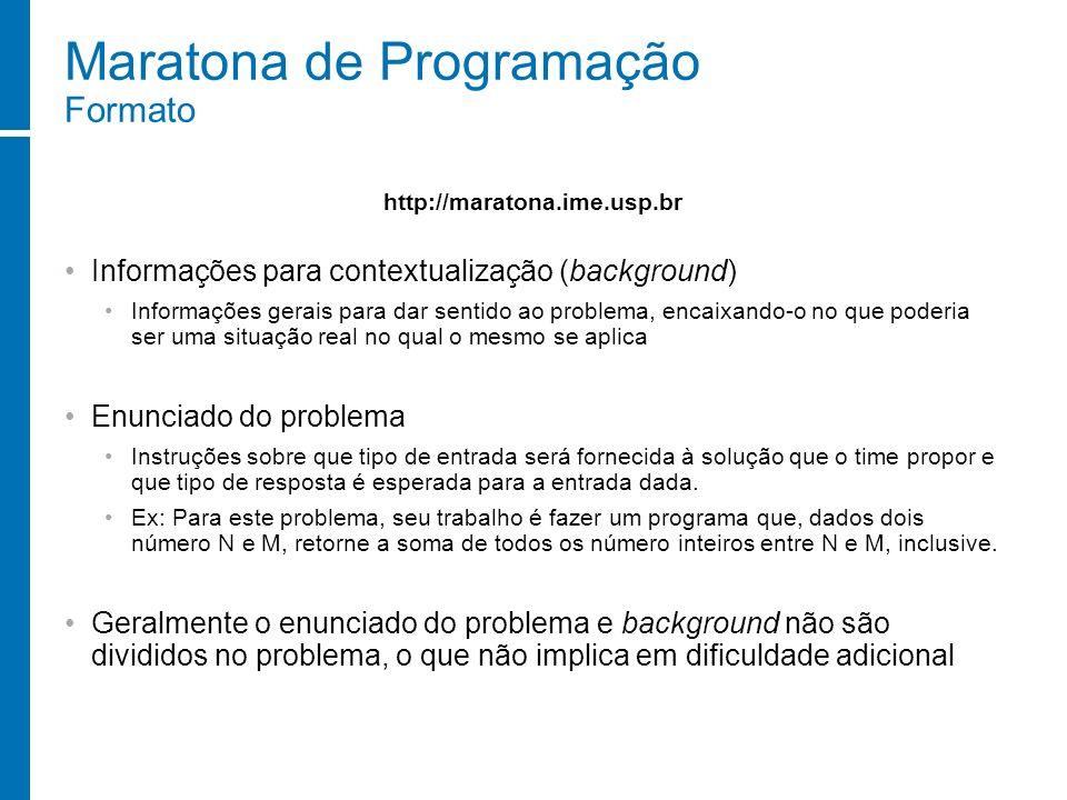 Maratona de Programação Formato Informações para contextualização (background) Informações gerais para dar sentido ao problema, encaixando-o no que po