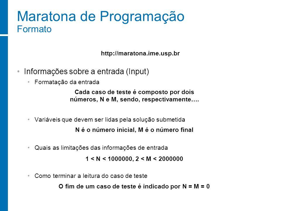 Maratona de Programação Formato Informações sobre a entrada (Input) Formatação da entrada Variáveis que devem ser lidas pela solução submetida Quais a