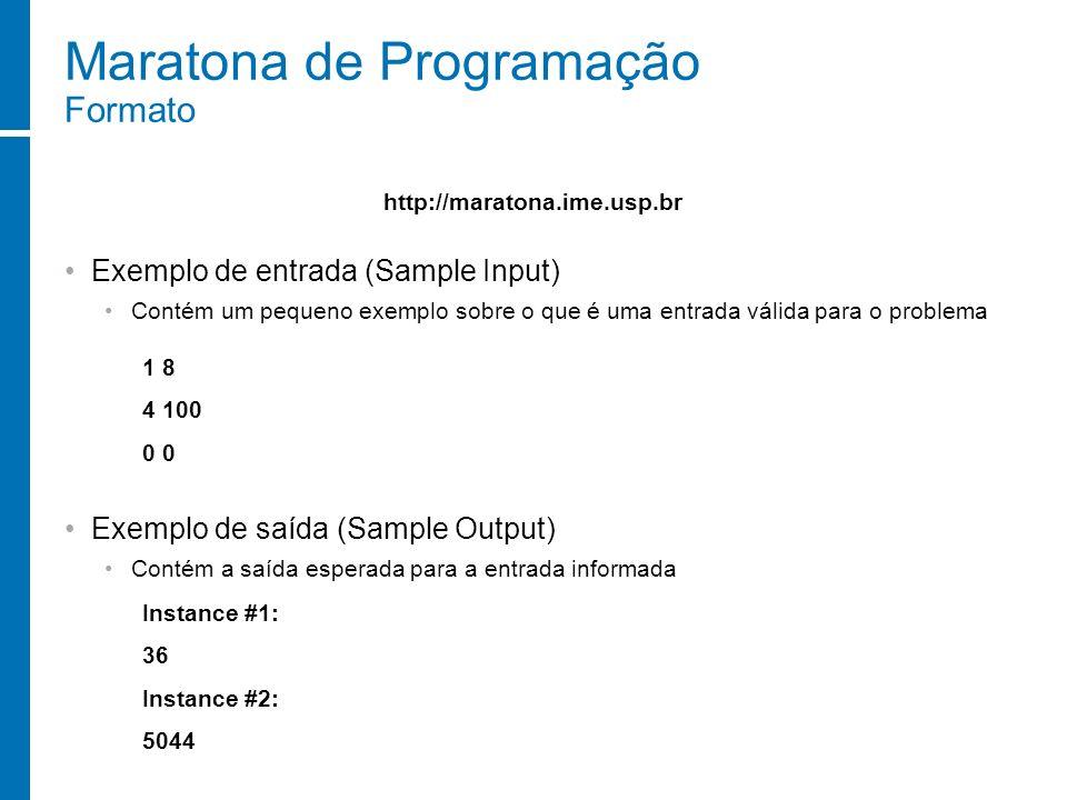 Maratona de Programação Formato Exemplo de entrada (Sample Input) Contém um pequeno exemplo sobre o que é uma entrada válida para o problema Exemplo d
