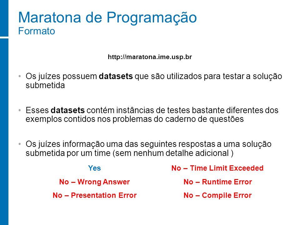 Maratona de Programação Formato Os juízes possuem datasets que são utilizados para testar a solução submetida Esses datasets contém instâncias de test