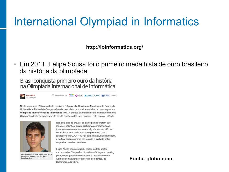 International Olympiad in Informatics Em 2011, Felipe Sousa foi o primeiro medalhista de ouro brasileiro da história da olimpíada http://ioinformatics