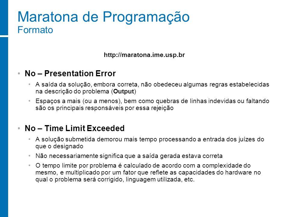 Maratona de Programação Formato No – Presentation Error A saída da solução, embora correta, não obedeceu algumas regras estabelecidas na descrição do