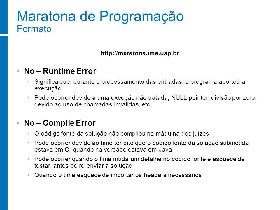 Maratona de Programação Formato No – Runtime Error Significa que, durante o processamento das entradas, o programa abortou a execução Pode ocorrer dev