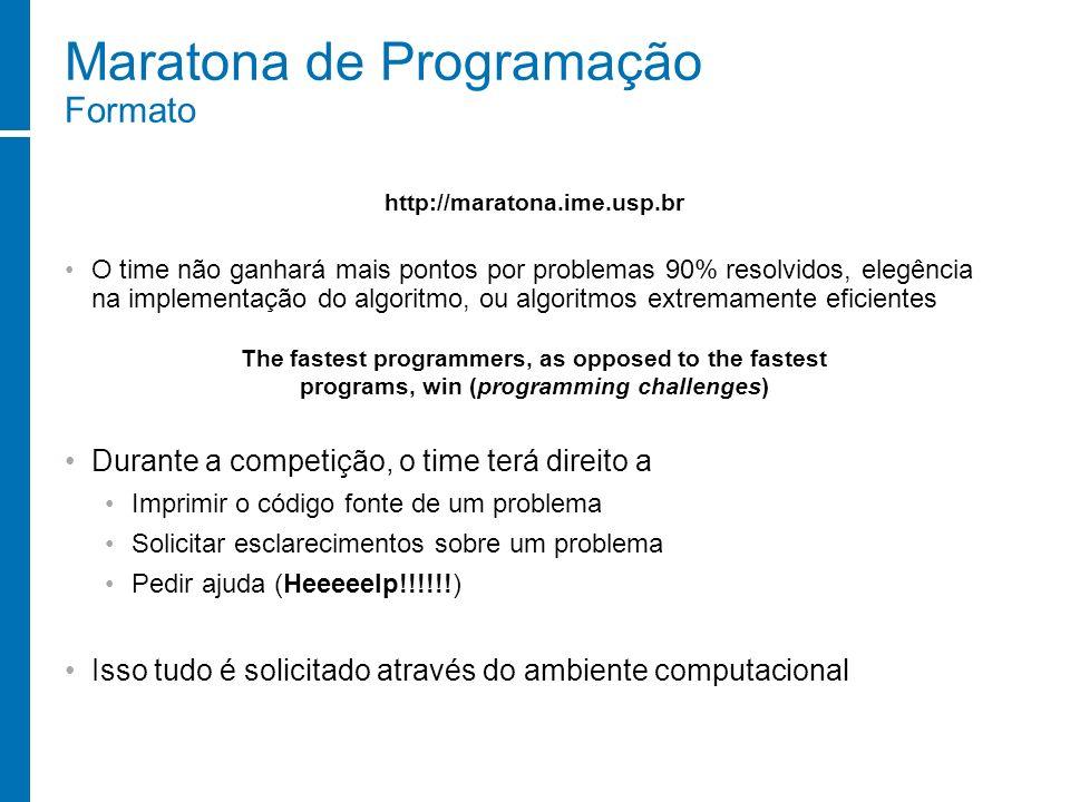 Maratona de Programação Formato O time não ganhará mais pontos por problemas 90% resolvidos, elegência na implementação do algoritmo, ou algoritmos ex