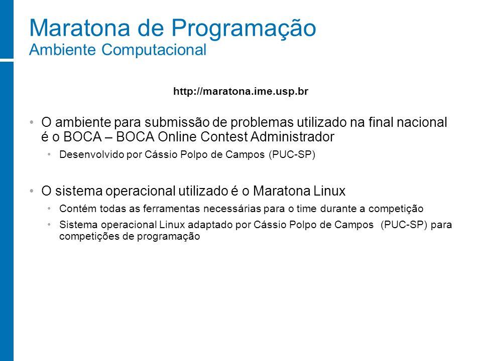 Maratona de Programação Ambiente Computacional O ambiente para submissão de problemas utilizado na final nacional é o BOCA – BOCA Online Contest Admin