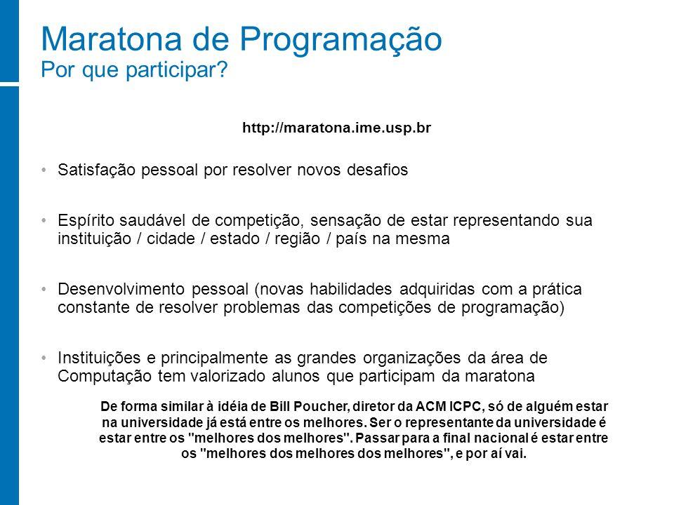 Maratona de Programação Por que participar? Satisfação pessoal por resolver novos desafios Espírito saudável de competição, sensação de estar represen