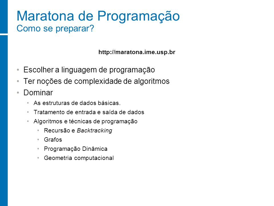 Maratona de Programação Como se preparar? Escolher a linguagem de programação Ter noções de complexidade de algoritmos Dominar As estruturas de dados