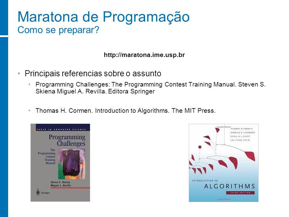 Maratona de Programação Como se preparar? Principais referencias sobre o assunto Programming Challenges: The Programming Contest Training Manual. Stev