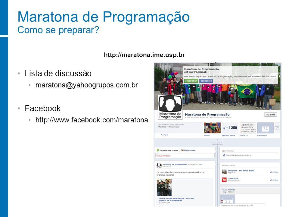 Maratona de Programação Como se preparar? Lista de discussão maratona@yahoogrupos.com.br Facebook http://www.facebook.com/maratona http://maratona.ime