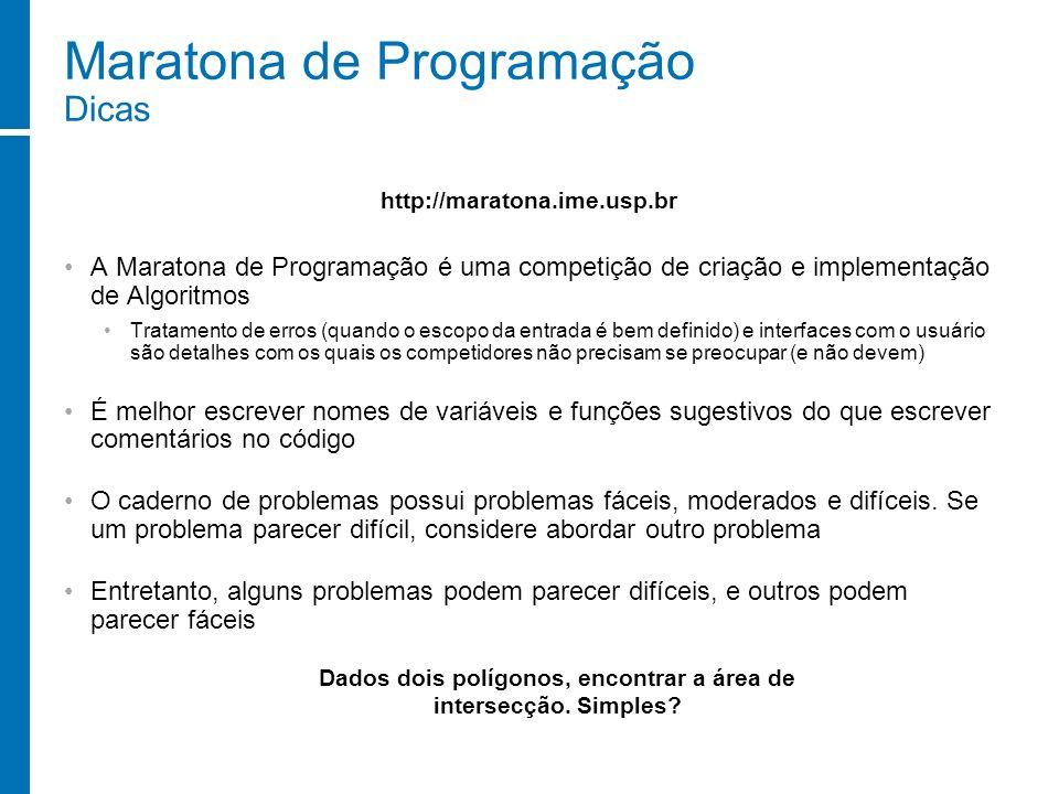 Maratona de Programação Dicas A Maratona de Programação é uma competição de criação e implementação de Algoritmos Tratamento de erros (quando o escopo