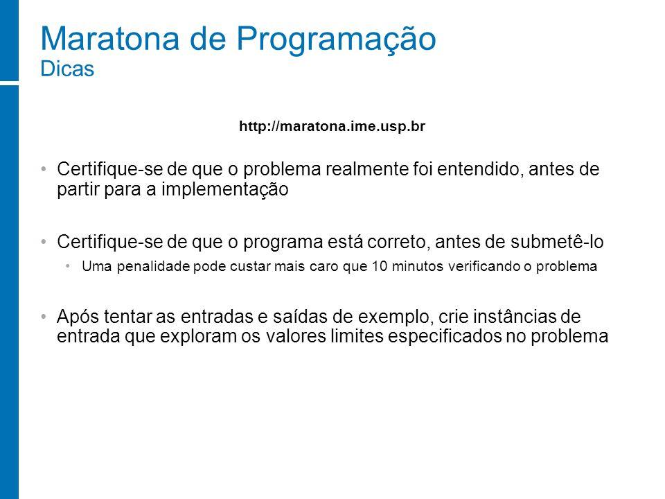 Maratona de Programação Dicas Certifique-se de que o problema realmente foi entendido, antes de partir para a implementação Certifique-se de que o pro