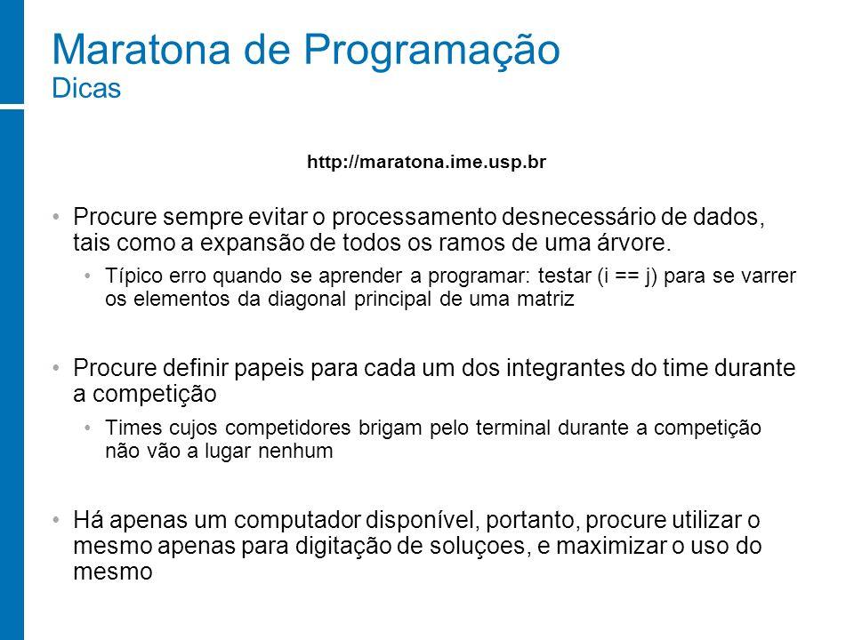 Maratona de Programação Dicas Procure sempre evitar o processamento desnecessário de dados, tais como a expansão de todos os ramos de uma árvore. Típi