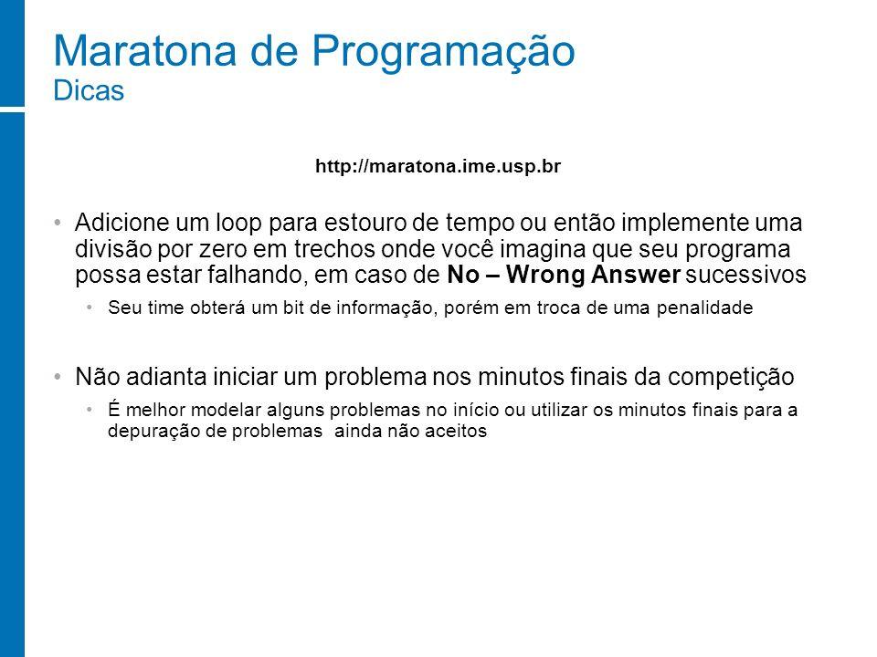 Maratona de Programação Dicas Adicione um loop para estouro de tempo ou então implemente uma divisão por zero em trechos onde você imagina que seu pro