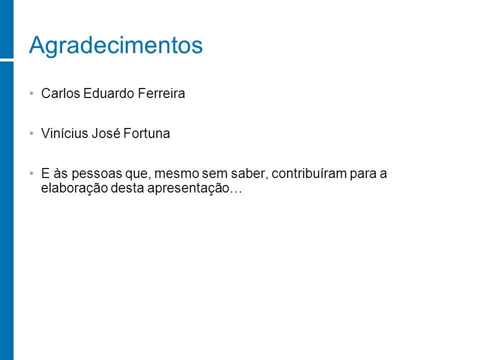 Agradecimentos Carlos Eduardo Ferreira Vinícius José Fortuna E às pessoas que, mesmo sem saber, contribuíram para a elaboração desta apresentação…