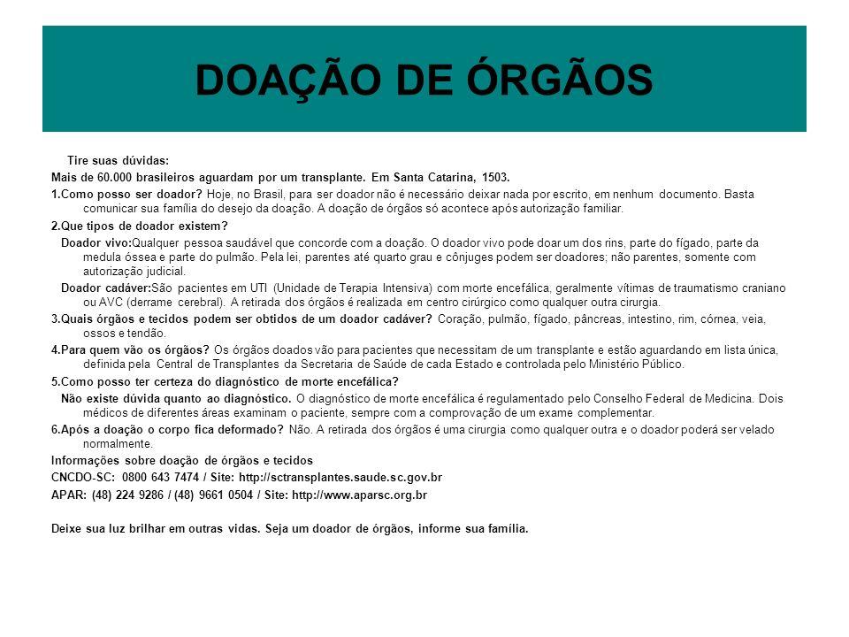 DOAÇÃO DE ÓRGÃOS Tire suas dúvidas: Mais de 60.000 brasileiros aguardam por um transplante. Em Santa Catarina, 1503. 1.Como posso ser doador? Hoje, no