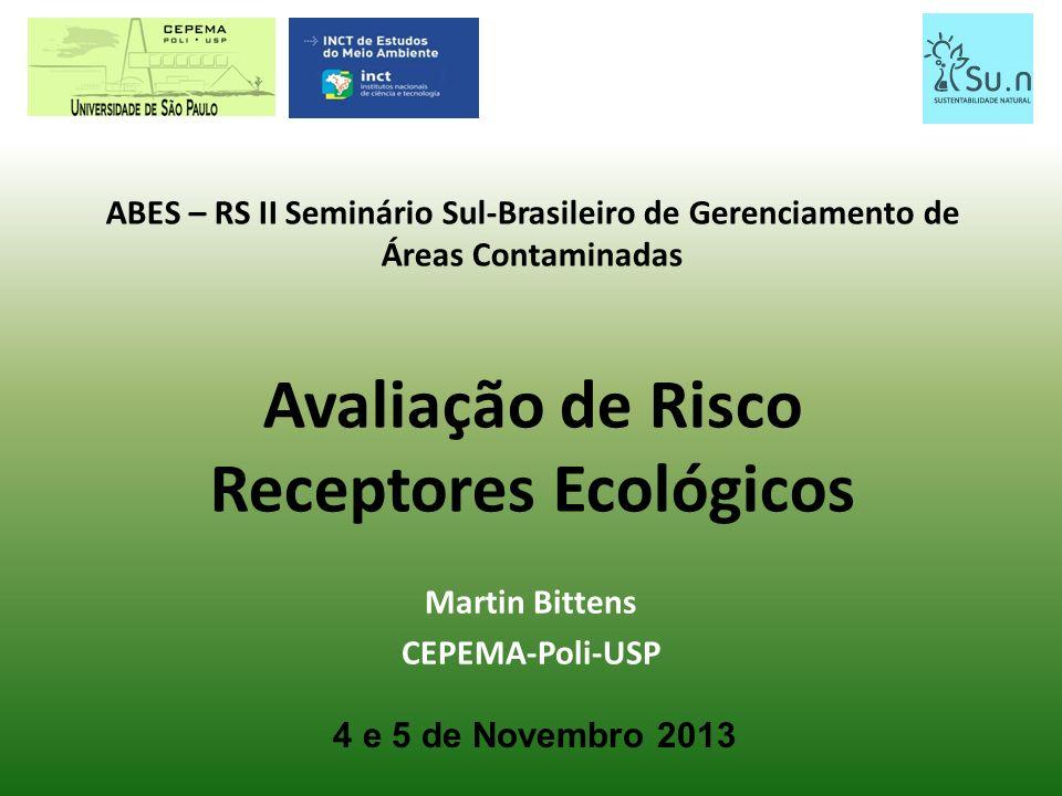 ABES – RS II Seminário Sul-Brasileiro de Gerenciamento de Áreas Contaminadas Avaliação de Risco Receptores Ecológicos Martin Bittens CEPEMA-Poli-USP 4